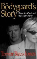 The Bodyguard's Story : Diana, the Crash, and the Sole Survivor - Trevor Rees-Jones