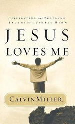 Jesus Loves Me : Celebrating the Profound Truths of a Simple Hymn :  Celebrating the Profound Truths of a Simple Hymn - Calvin Miller