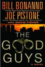The Good Guys : Stories to Harden the Heart and Dampen the Spirit - Bill Bonanno