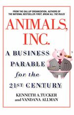 Animals Inc. :  A Business Parable for the 21st Century - Kenneth A. Tucker