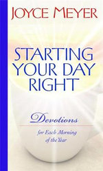 Starting Your Day Right : Devotions for Each Morning of the Year - Joyce Meyer