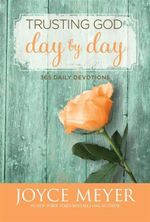 Trusting God Day by Day : 365 Daily Devotions - Joyce Meyer