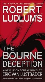 Robert Ludlum's the Bourne Deception : A New Jason Bourne Novel - Eric Van Lustbader
