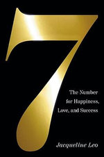 Seven : The Number for Happiness, Love, and Success - Jacqueline Leo