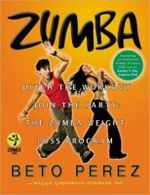 Zumba : Ditch the Workout, Join the Party! the Zumba Weight Loss Program - Beto Perez