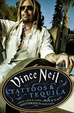Tattoos & Tequila : To Hell and Back with One of Rock's Most Notorious Frontmen - Vince Neil