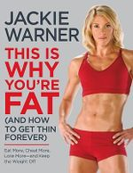This is Why You're Fat (and How to Get Thin Forever) : Eat More, Cheat More, Lose More - and Keep the Weight Off - Jackie Warner