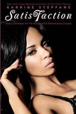 Satisfaction : Erotic Fantasies for the Advanced and Adventurous Couple - Karrine Steffans