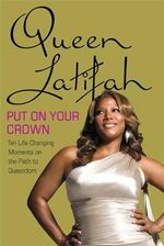 Put on Your Crown : Life-Changing Moments on the Path to Queendom - Queen Latifah