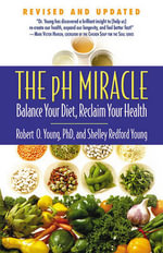 The pH Miracle : Balance Your Diet, Reclaim Your Health - Robert O Young