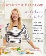 My Father's Daughter : Delicious, Easy Recipes Celebrating Family & Togetherness - Gwyneth Paltrow
