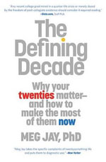 The Defining Decade : Why Your Twenties Matter and How to Make the Most of Them Now - Meg Jay