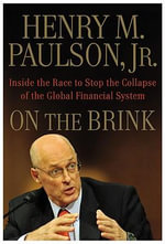 On the Brink : Inside the Race to Stop the Collapse of the Global Financial System - Henry M., Jr. Paulson