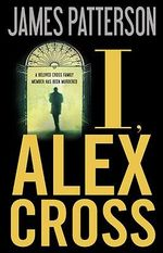 I, Alex Cross : Alex Cross Series : Book 16 - James Patterson