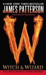 Witch & Wizard : Witch & Wizard Series : Book 1 - James Patterson