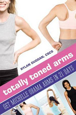Totally Toned Arms: Get Michelle Obama Arms in 21 Days : Get Michelle Obama Arms in 21 Days - Rylan Duggan