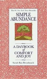Simple Abundance : A Daybook of Comfort of Joy - Sarah Ban Breathnach