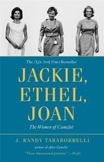 Jackie, Ethel, Joan : Women of Camelot - J. Randy Taraborrelli