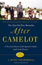 After Camelot : A Personal History of the Kennedy Family - 1968 to the Present - J. Randy Taraborrelli