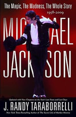 Michael Jackson : The Magic, the Madness, the Whole Story, 1958-2009 - J Randy Taraborrelli