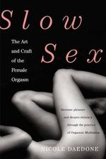 Slow Sex : The Art and Craft of the Female Orgasm - Nicole Daedone