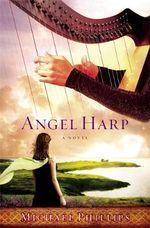 Angel Harp : A Novel - Michael Phillips