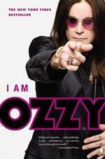 I Am Ozzy : Advice from Rock's Ultimate Survivor - Ozzy Osbourne