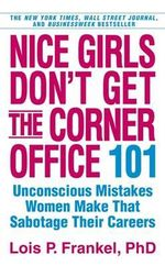 Nice Girls Don't Get the Corner Office : 101 Unconscious Mistakes Women Make That Sabotage Their Careers - Lois P. Frankel