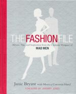 The Fashion File  : Advice, Tips, and Inspiration from the Costume Designer of Mad Men - Janie Bryant