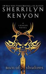 Born of Shadows : League Series : Book 4 - Sherrilyn Kenyon