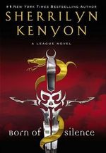 Born of Silence : League Series : Book 5 - Sherrilyn Kenyon