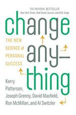 Change Anything : The New Science of Personal Success - Kerry Patterson