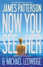 Now You See Her - James Patterson