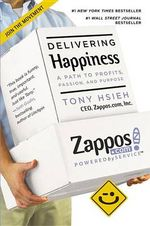 Delivering Happiness : A Path to Profits, Passion, and Purpose - Tony Hsieh