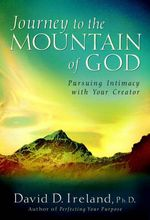 Journey to the Mountain of God :  A 40-Day Approach to Pursuing Intimacy with Your Creator - David D. Ireland