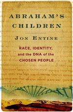Abraham's Children : Race, Identity and the DNA of the Chosen - Jon Entine