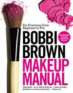 Bobbi Brown Makeup Manual : For Everyone from Beginner to Pro - Bobbi Brown
