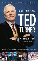 Call Me Ted : Ted Turner With Bill Burke - Ted Turner