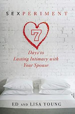 Sexperiment : 7 Days to Lasting Intimacy with Your Spouse - Ed Young