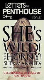 Letters to Penthouse : She's Wild! She's Horny! She's Married? 50 - Editors of Penthouse