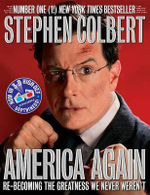 America Again : Re-Becoming the Greatness We Never Weren't: Now in 3-D High-Def Depthiness! - Stephen Colbert