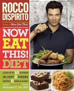 Now Eat This! Diet : Lose Up to 10 Pounds in Just 2 Weeks Eating 6 Meals a Day! - Rocco DiSpirito