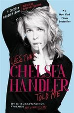 Lies That Chelsea Handler Told Me - Friends Chelsea's Family