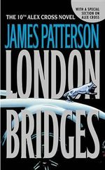 London Bridges : Alex Cross Series : Book 10 - James Patterson