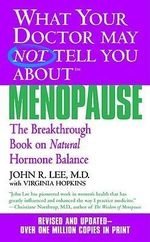 What Your Dr Not Tell About Menopause : The Breakthrough Book on Natural Hormone Balance - J. Lee