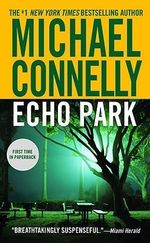 Echo Park  : Detective Harry Bosch Series : Book 12 - Michael Connelly