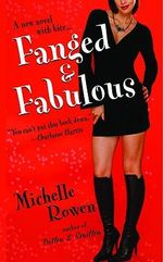 Fanged and Fabulous : Immortality Bites - Michelle Rowen