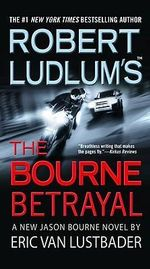 Robert Ludlum's the Bourne Betrayal - Eric Van Lustbader