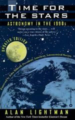 Time for the Stars : Astronomy in the 1990s - Alan Lightman