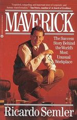 Maverick : The Success Story behind the World's Most Unusual Workplace - Ricardo Semler